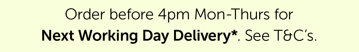 Order before 4pm Mon-Thurs for Next Day delivery.